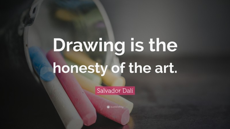 """Salvador Dalí Quote: """"Drawing is the honesty of the art."""""""