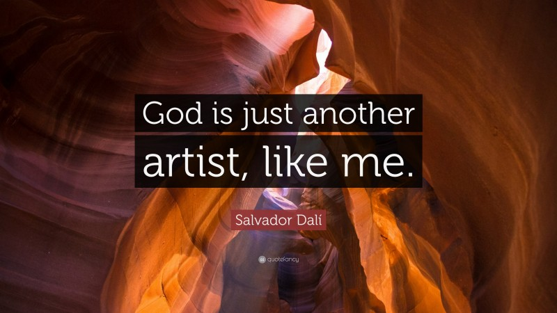 """Salvador Dalí Quote: """"God is just another artist, like me."""""""