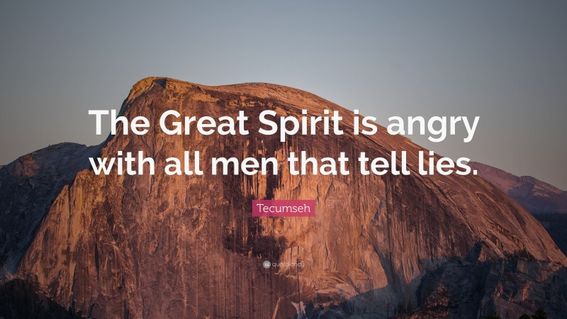 """Tecumseh Quote: """"The Great Spirit is angry with all men that tell lies."""""""