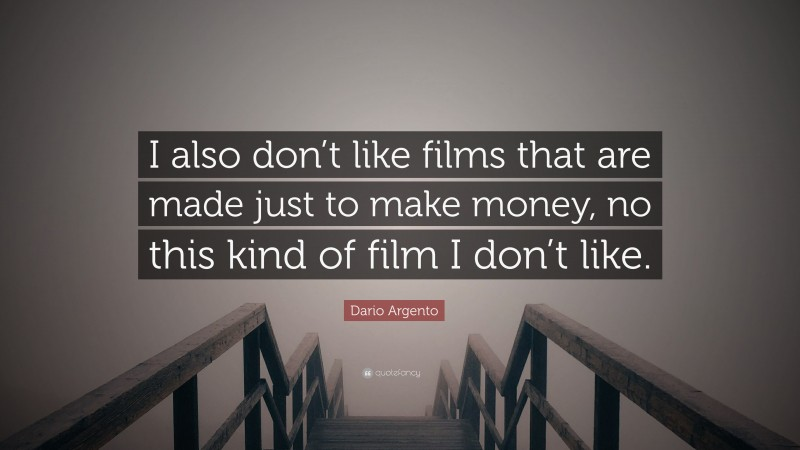 """Dario Argento Quote: """"I also don't like films that are made just to make money, no this kind of film I don't like."""""""