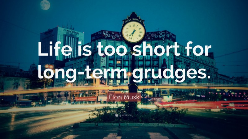 """Elon Musk Quote: """"Life is too short for long-term grudges."""""""