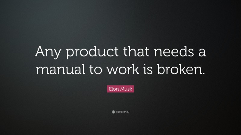 """Elon Musk Quote: """"Any product that needs a manual to work is broken."""""""