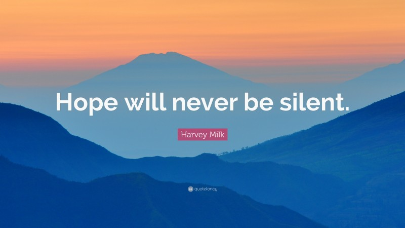 """Harvey Milk Quote: """"Hope will never be silent."""""""