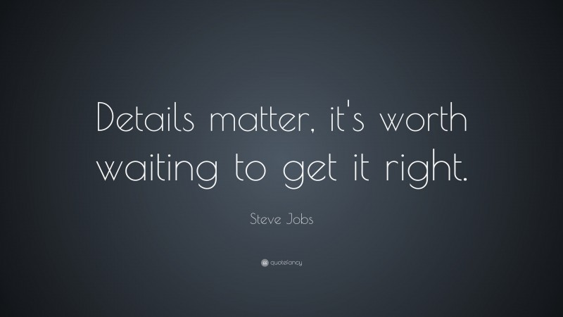 """Steve Jobs Quote: """"Details matter, it's worth waiting to get it right."""""""