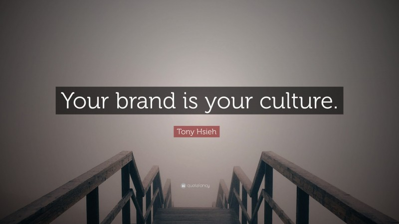 """Tony Hsieh Quote: """"Your brand is your culture."""""""