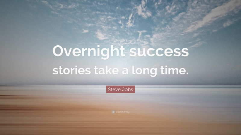 """Steve Jobs Quote: """"Overnight success stories take a long time."""""""