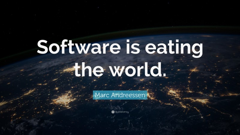 """Marc Andreessen Quote: """"Software is eating the world."""""""