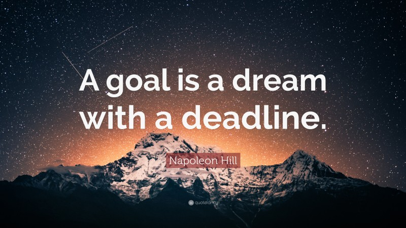 """Napoleon Hill Quote: """"A goal is a dream with a deadline."""""""