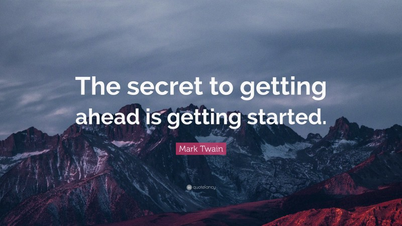 """Mark Twain Quote: """"The secret to getting ahead is getting started."""""""