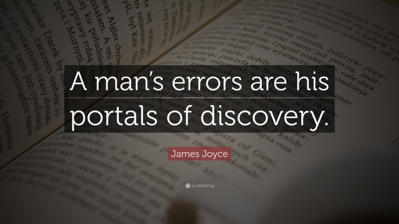 """James Joyce Quote: """"A man's errors are his portals of discovery."""""""