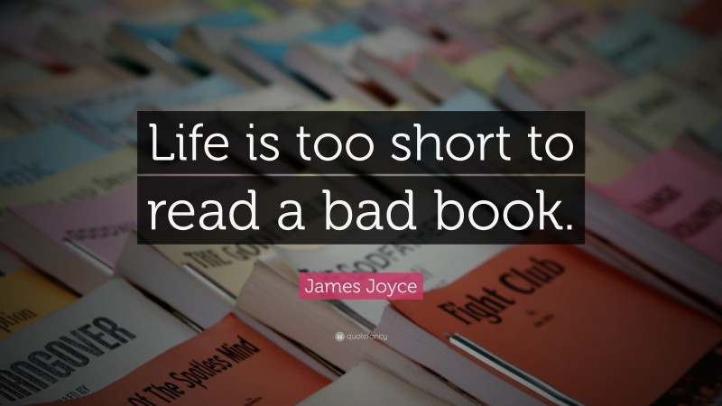 """James Joyce Quote: """"Life is too short to read a bad book."""""""