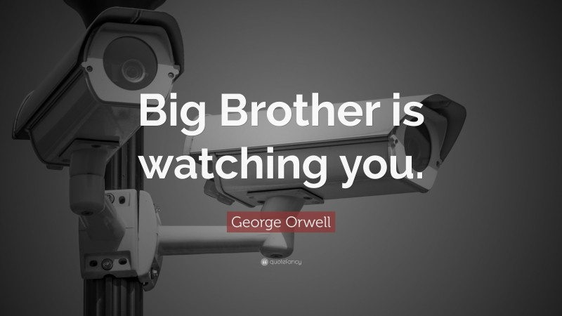 "George Orwell Quote: ""Big Brother is watching you."""