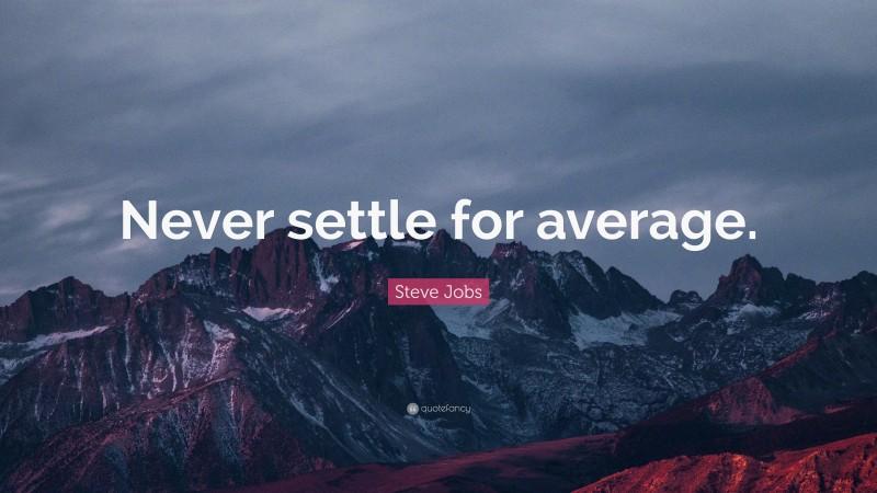 """Steve Jobs Quote: """"Never settle for average."""""""