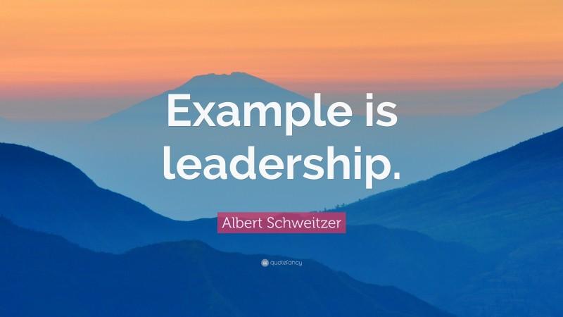 """Albert Schweitzer Quote: """"Example is leadership."""""""