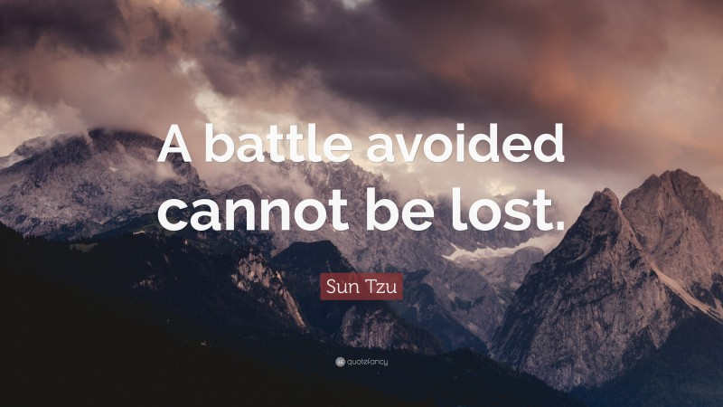 """Sun Tzu Quote: """"A battle avoided cannot be lost."""""""