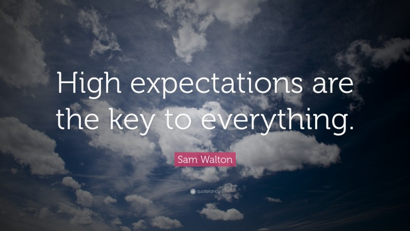 """Sam Walton Quote: """"High expectations are the key to everything."""""""