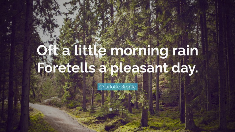 """Charlotte Brontë Quote: """"Oft a little morning rain Foretells a pleasant day."""""""