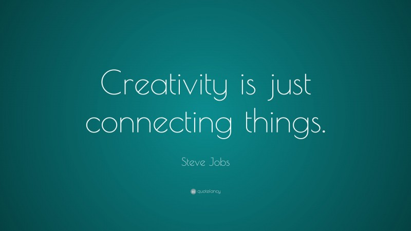 """Steve Jobs Quote: """"Creativity is just connecting things."""""""