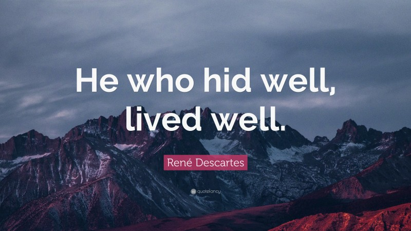 """René Descartes Quote: """"He who hid well, lived well."""""""