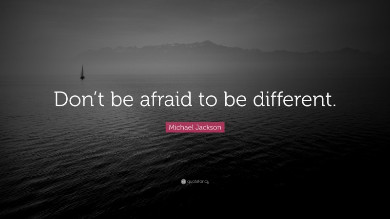 """Michael Jackson Quote: """"Don't be afraid to be different."""""""