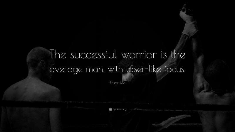 """Bruce Lee Quote: """"The successful warrior is the average man, with laser-like focus."""""""