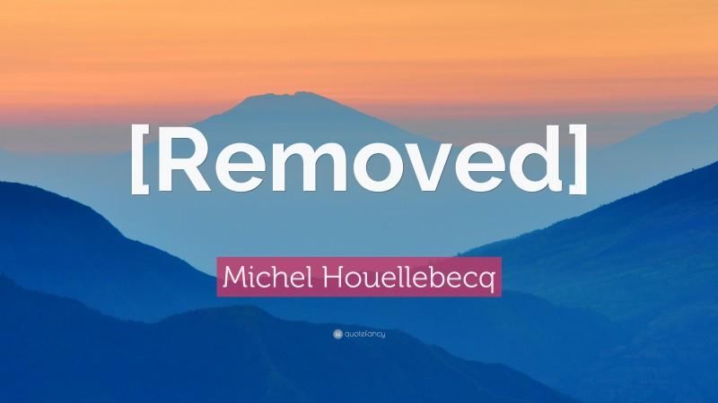 "Michel Houellebecq Quote: ""Islam is a dangerous religion."""