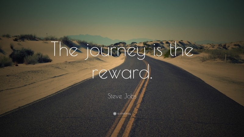 """Steve Jobs Quote: """"The journey is the reward."""""""