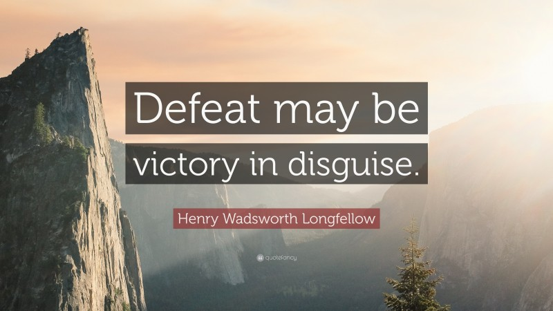 """Henry Wadsworth Longfellow Quote: """"Defeat may be victory in disguise."""""""
