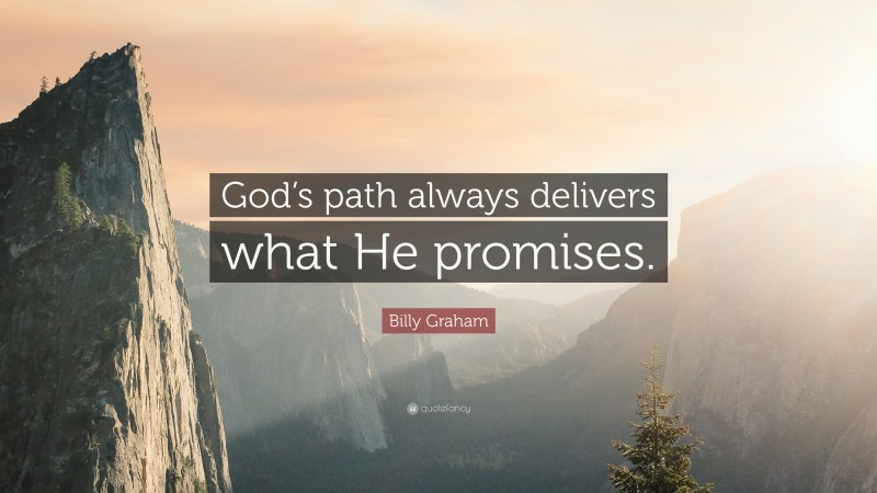 """Billy Graham Quote: """"God's path always delivers what He promises."""""""
