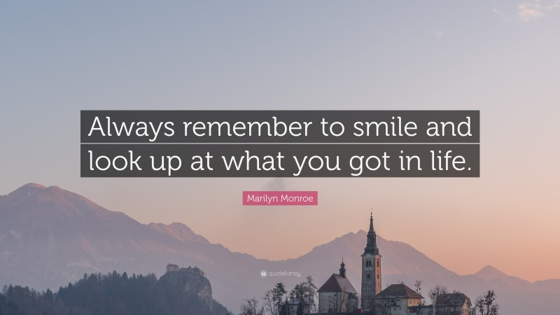 """Marilyn Monroe Quote: """"Always remember to smile and look up at what you got in life."""""""