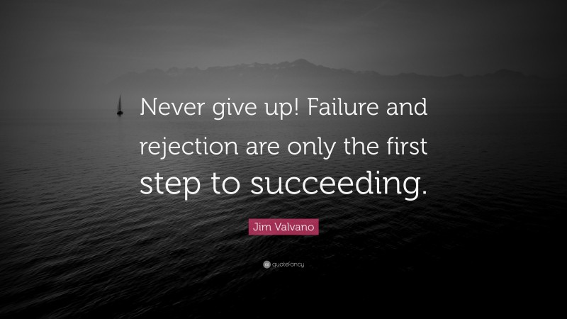 """Jim Valvano Quote: """"Never give up! Failure and rejection are only the first step to succeeding."""""""