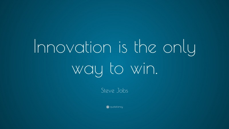 """Steve Jobs Quote: """"Innovation is the only way to win."""""""