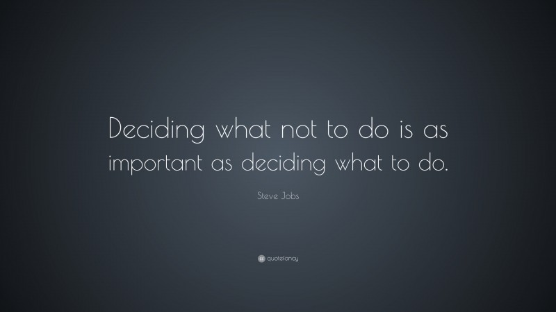 """Steve Jobs Quote: """"Deciding what not to do is as important as deciding what to do."""""""