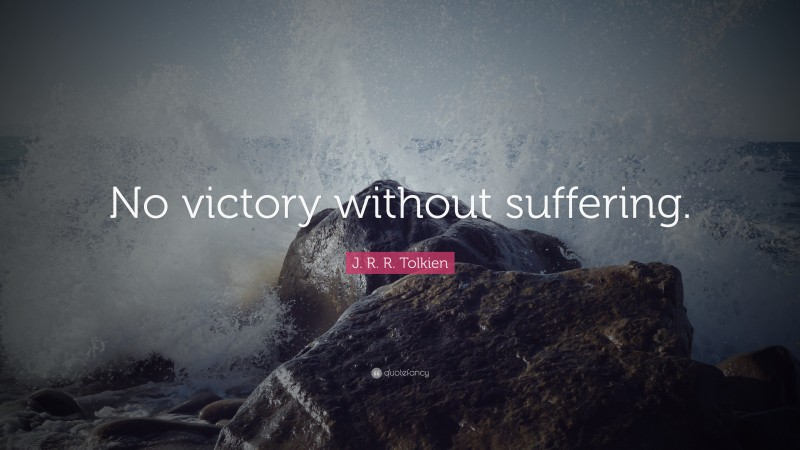 """Victory Quotes: """"No victory without suffering."""" — J. R. R. Tolkien"""