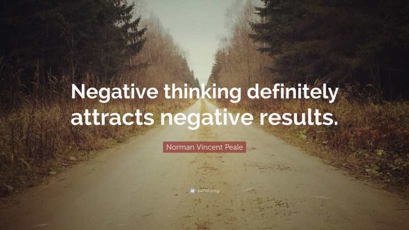"""Norman Vincent Peale Quote: """"Negative thinking definitely attracts negative results."""""""