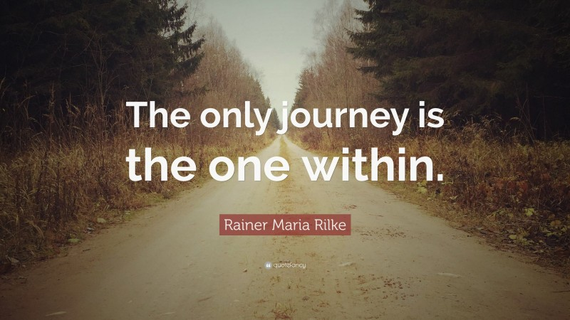 """Rainer Maria Rilke Quote: """"The only journey is the one within."""""""