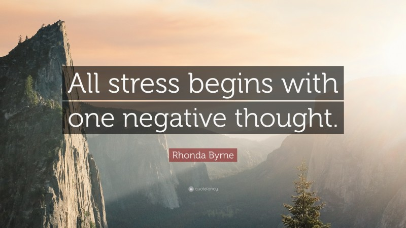 """Rhonda Byrne Quote: """"All stress begins with one negative thought."""""""