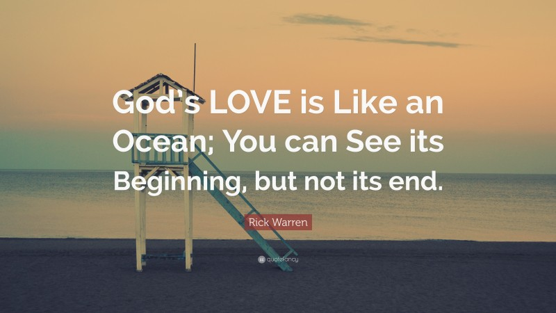 """Rick Warren Quote: """"God's LOVE is Like an Ocean; You can See its Beginning, but not its end."""""""
