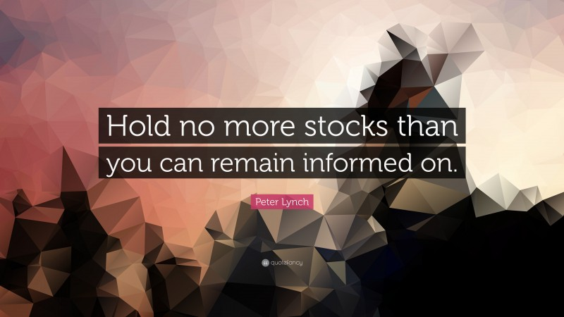 """Peter Lynch Quote: """"Hold no more stocks than you can remain informed on."""""""