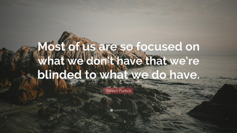 """Steven Furtick Quote: """"Most of us are so focused on what we don't have that we're blinded to what we do have."""""""