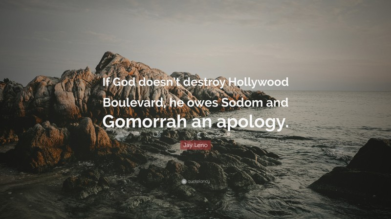 """Jay Leno Quote: """"If God doesn't destroy Hollywood Boulevard, he owes Sodom and Gomorrah an apology."""""""