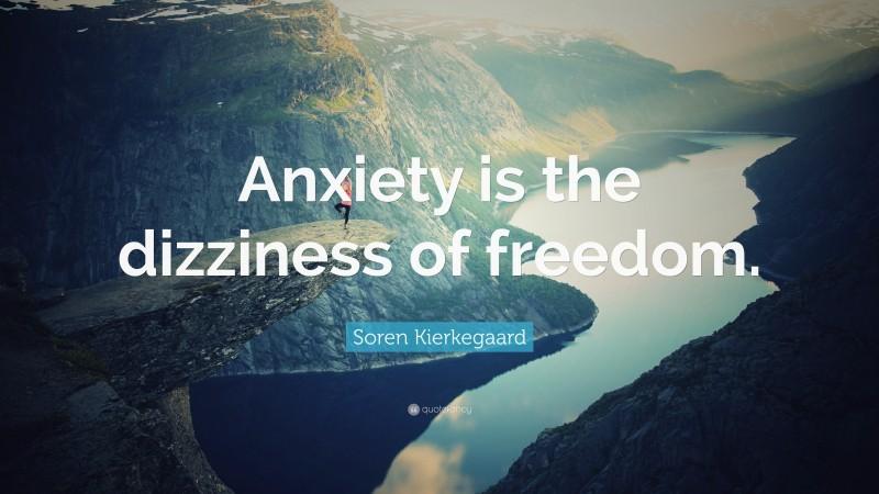 "Soren Kierkegaard Quote: ""Anxiety is the dizziness of freedom."""
