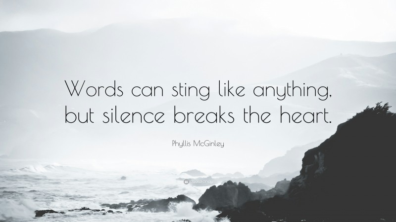 """Phyllis McGinley Quote: """"Words can sting like anything, but silence breaks the heart."""""""