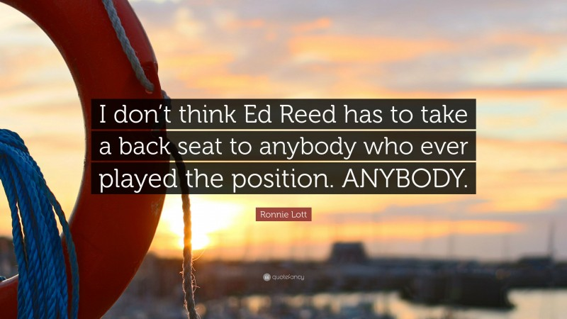 """Ronnie Lott Quote: """"I don't think Ed Reed has to take a back seat to anybody who ever played the position. ANYBODY."""""""