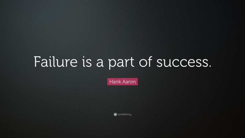 """Hank Aaron Quote: """"Failure is a part of success."""""""