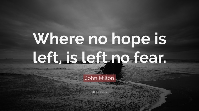 """John Milton Quote: """"Where no hope is left, is left no fear."""""""