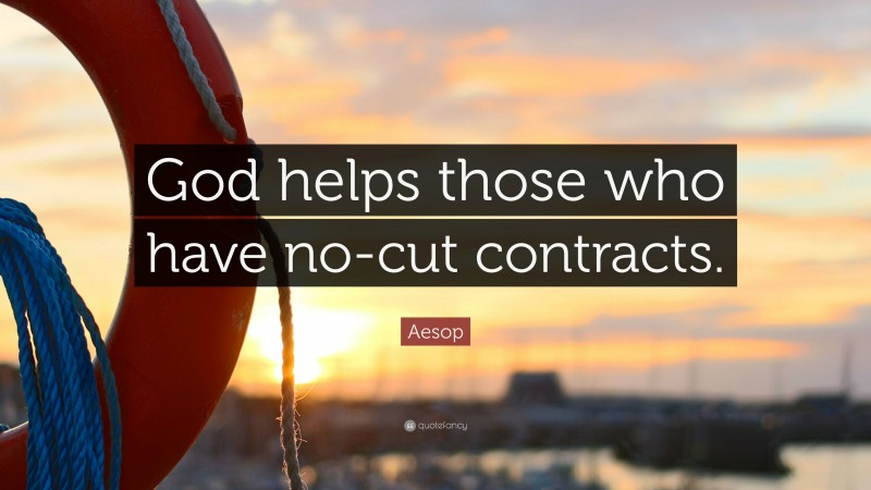 """Aesop Quote: """"God helps those who have no-cut contracts."""""""