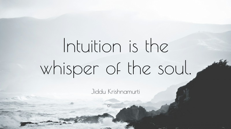 """Jiddu Krishnamurti Quote: """"Intuition is the whisper of the soul."""""""