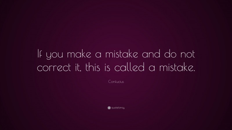 """Confucius Quote: """"If you make a mistake and do not correct it, this is called a mistake."""""""