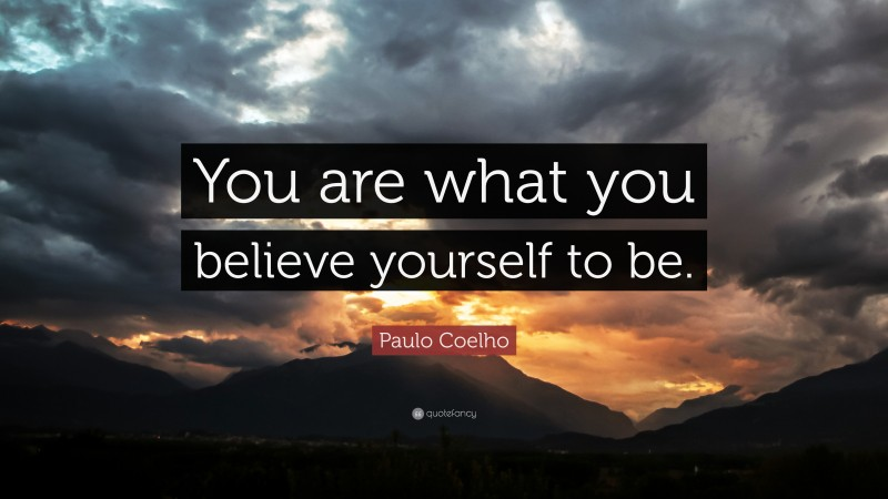 """Paulo Coelho Quote: """"You are what you believe yourself to be."""""""